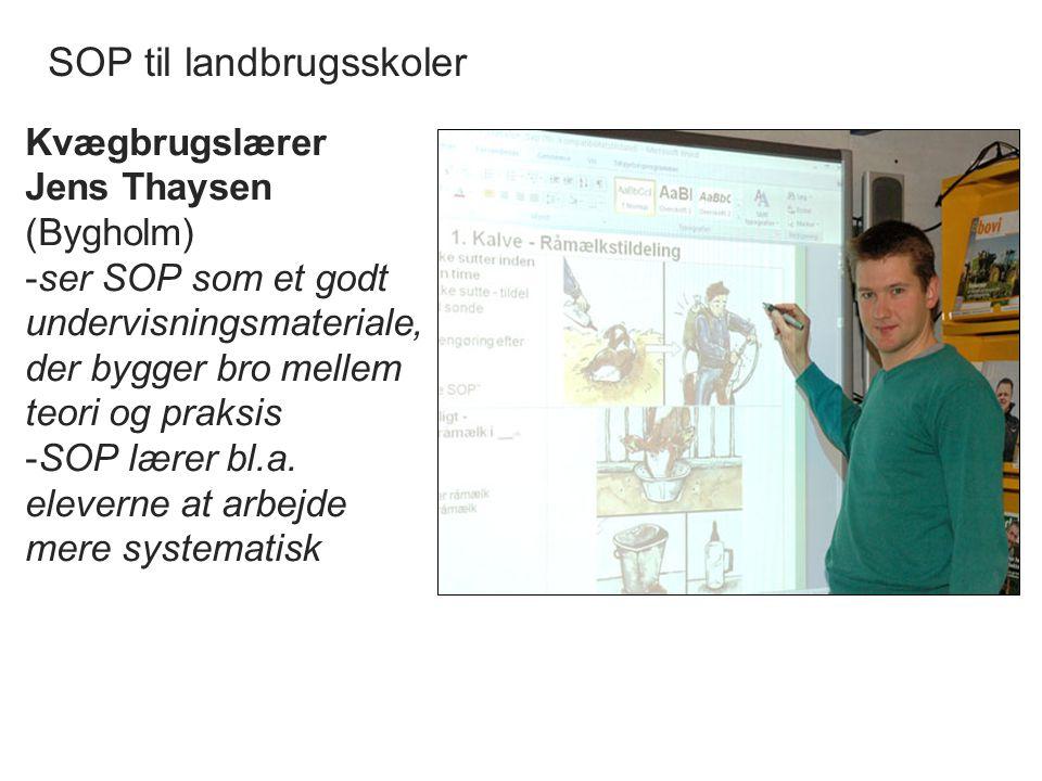 SOP til landbrugsskoler Kvægbrugslærer Jens Thaysen (Bygholm) -ser SOP som et godt undervisningsmateriale, der bygger bro mellem teori og praksis -SOP lærer bl.a.