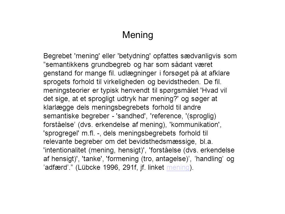 Mening Begrebet mening eller betydning opfattes sædvanligvis som semantikkens grundbegreb og har som sådant været genstand for mange fil.