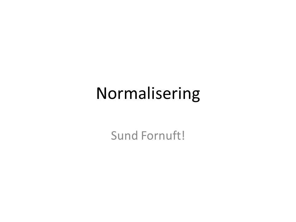 Normalisering Sund Fornuft!