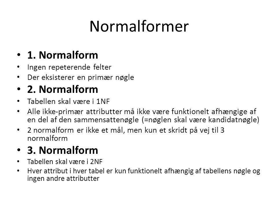 Normalformer 1. Normalform Ingen repeterende felter Der eksisterer en primær nøgle 2.