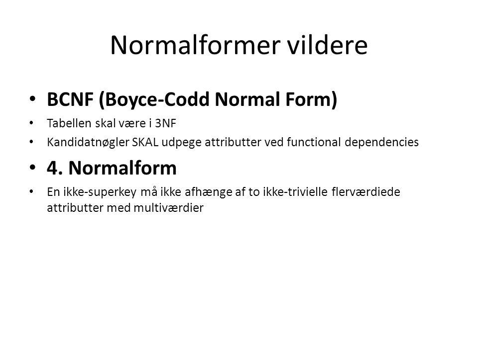 Normalformer vildere BCNF (Boyce-Codd Normal Form) Tabellen skal være i 3NF Kandidatnøgler SKAL udpege attributter ved functional dependencies 4.