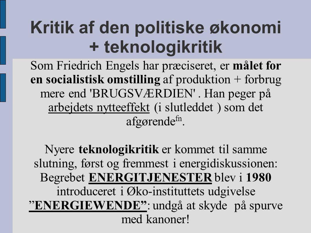 Kritik af den politiske økonomi + teknologikritik Som Friedrich Engels har præciseret, er målet for en socialistisk omstilling af produktion + forbrug mere end BRUGSVÆRDIEN .