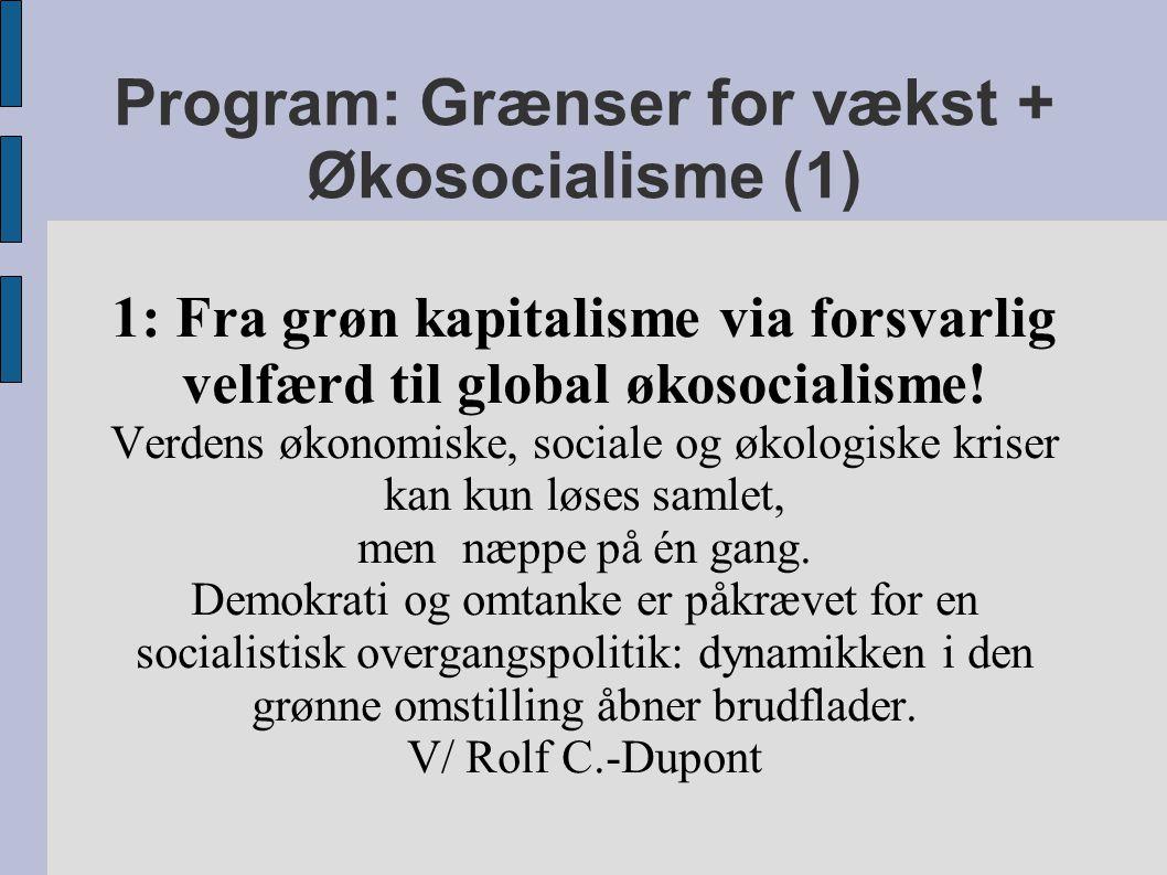 Program: Grænser for vækst + Økosocialisme (1) 1: Fra grøn kapitalisme via forsvarlig velfærd til global økosocialisme.