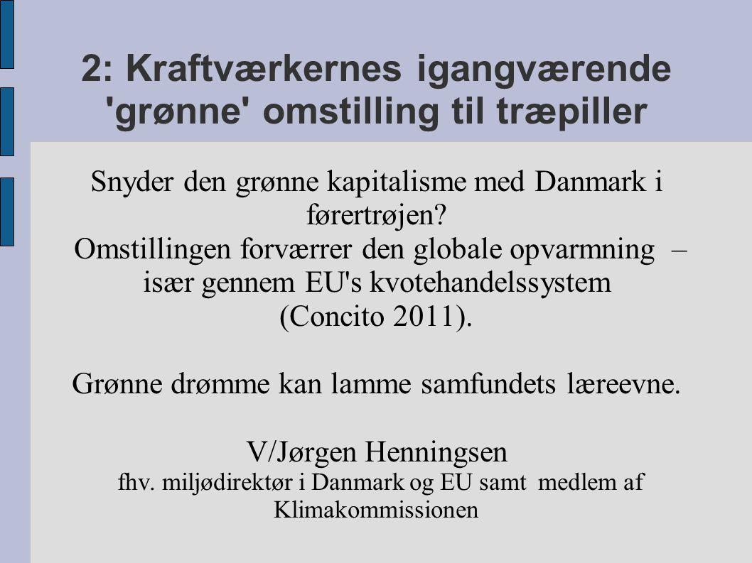 2: Kraftværkernes igangværende grønne omstilling til træpiller Snyder den grønne kapitalisme med Danmark i førertrøjen.