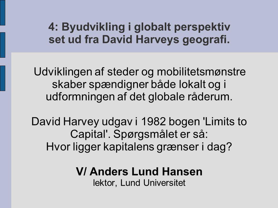 4: Byudvikling i globalt perspektiv set ud fra David Harveys geografi.