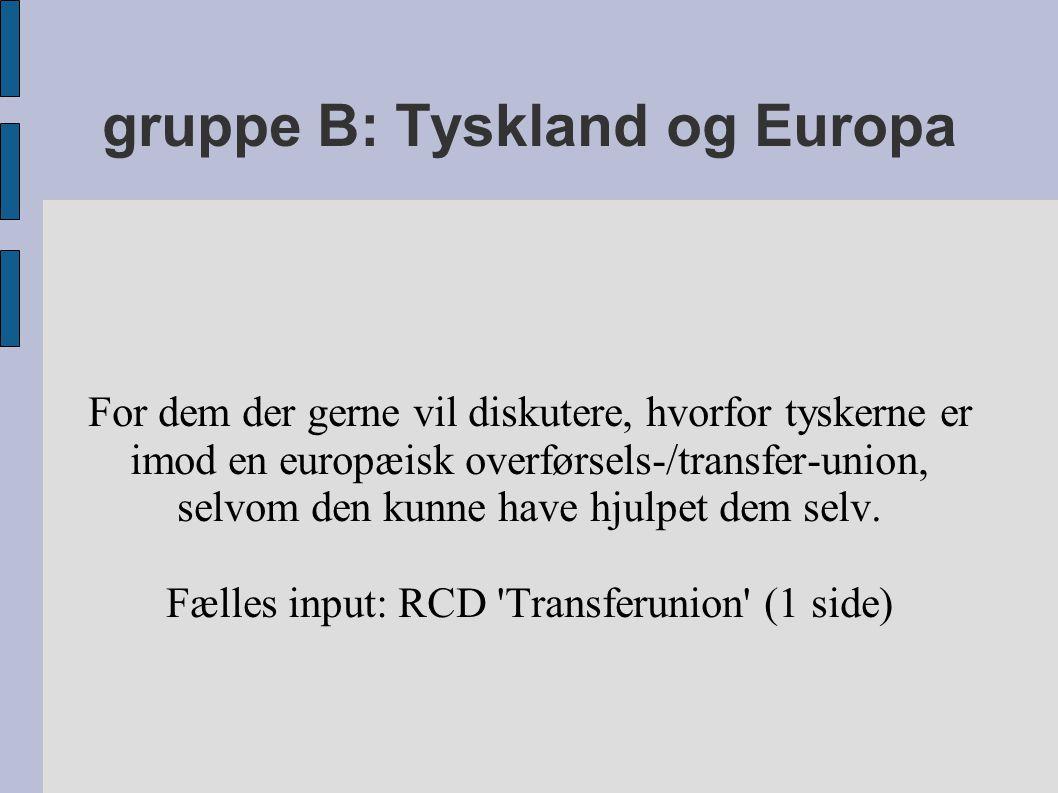 gruppe B: Tyskland og Europa For dem der gerne vil diskutere, hvorfor tyskerne er imod en europæisk overførsels-/transfer-union, selvom den kunne have hjulpet dem selv.