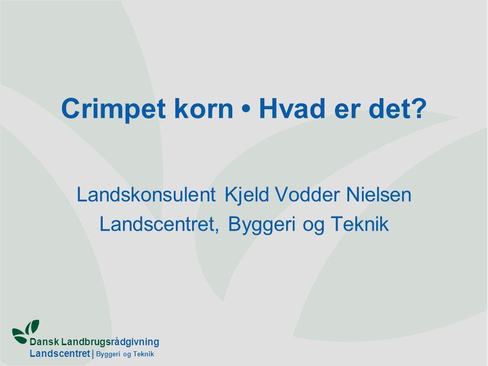 Dansk Landbrugsrådgivning Landscentret | Byggeri og Teknik Crimpet korn Hvad er det.