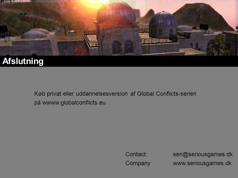 Afslutning Køb privat eller uddannelsesversion af Global Conflicts-serien på wwww.globalconflicts.eu Contact: sen@seriousgames.dk Companywww.seriousgames.dk
