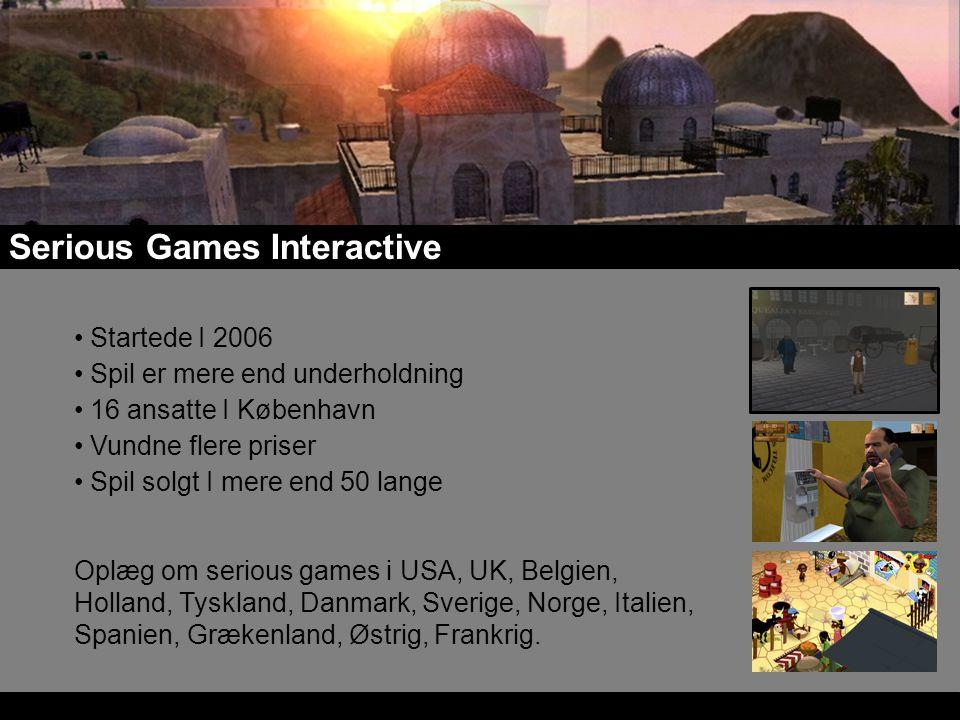 Serious Games Interactive Startede I 2006 Spil er mere end underholdning 16 ansatte I København Vundne flere priser Spil solgt I mere end 50 lange Oplæg om serious games i USA, UK, Belgien, Holland, Tyskland, Danmark, Sverige, Norge, Italien, Spanien, Grækenland, Østrig, Frankrig.