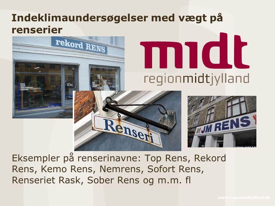 www.regionmidtjylland.dk Indeklimaundersøgelser med vægt på renserier Eksempler på renserinavne: Top Rens, Rekord Rens, Kemo Rens, Nemrens, Sofort Rens, Renseriet Rask, Sober Rens og m.m.