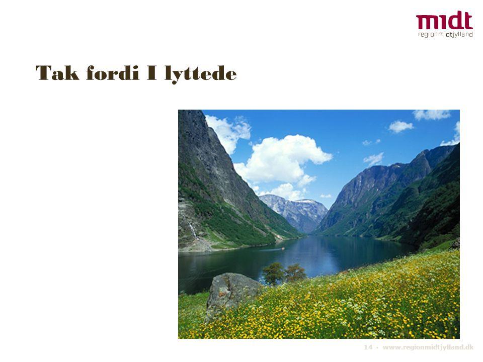 14 ▪ www.regionmidtjylland.dk Tak fordi I lyttede