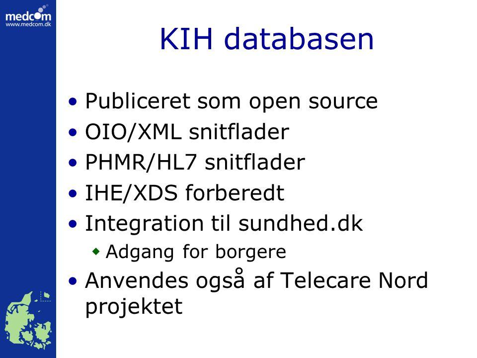 KIH databasen Publiceret som open source OIO/XML snitflader PHMR/HL7 snitflader IHE/XDS forberedt Integration til sundhed.dk  Adgang for borgere Anvendes også af Telecare Nord projektet