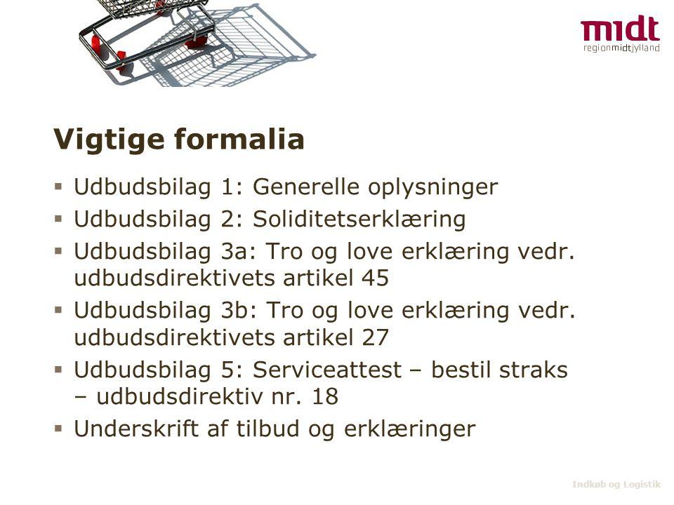Indkøb og Logistik Vigtige formalia  Udbudsbilag 1: Generelle oplysninger  Udbudsbilag 2: Soliditetserklæring  Udbudsbilag 3a: Tro og love erklæring vedr.