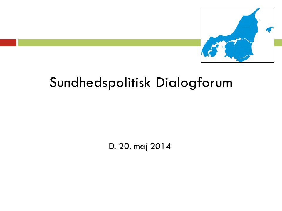 Sundhedspolitisk Dialogforum D. 20. maj 2014