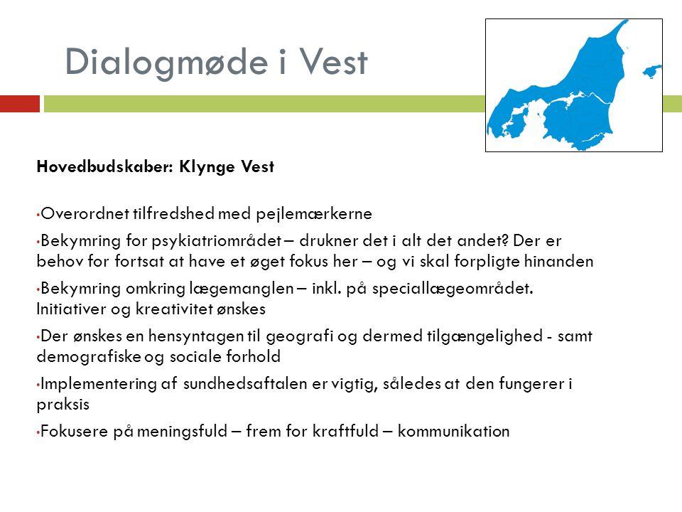 Dialogmøde i Vest Hovedbudskaber: Klynge Vest Overordnet tilfredshed med pejlemærkerne Bekymring for psykiatriområdet – drukner det i alt det andet.