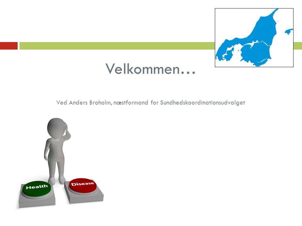 Velkommen… Ved Anders Broholm, næstformand for Sundhedskoordinationsudvalget