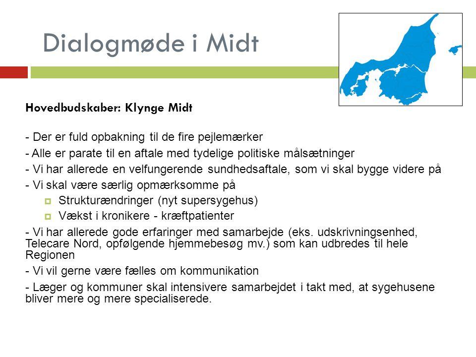 Dialogmøde i Midt Hovedbudskaber: Klynge Midt - Der er fuld opbakning til de fire pejlemærker - Alle er parate til en aftale med tydelige politiske målsætninger - Vi har allerede en velfungerende sundhedsaftale, som vi skal bygge videre på - Vi skal være særlig opmærksomme på  Strukturændringer (nyt supersygehus)  Vækst i kronikere - kræftpatienter - Vi har allerede gode erfaringer med samarbejde (eks.
