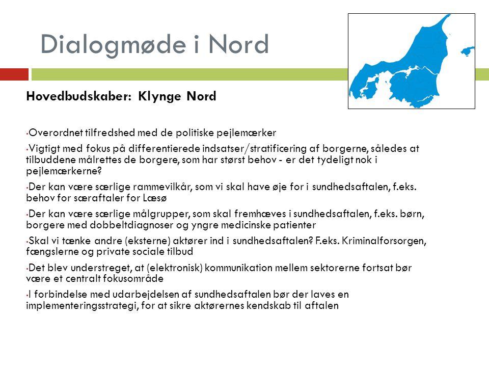 Dialogmøde i Nord Hovedbudskaber: Klynge Nord Overordnet tilfredshed med de politiske pejlemærker Vigtigt med fokus på differentierede indsatser/stratificering af borgerne, således at tilbuddene målrettes de borgere, som har størst behov - er det tydeligt nok i pejlemærkerne.