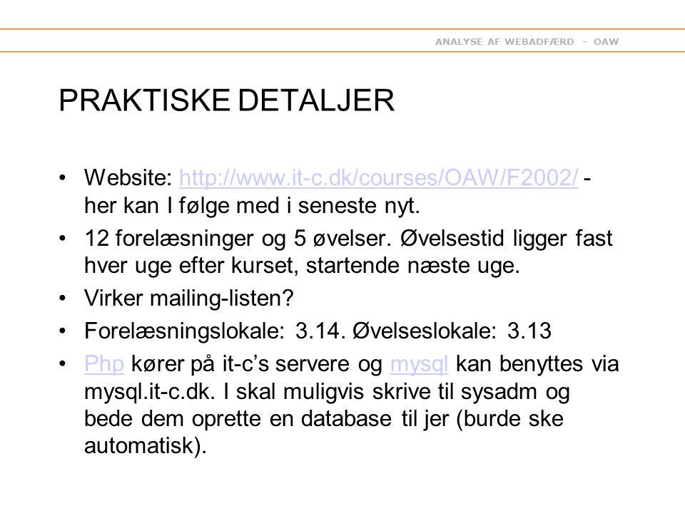 ANALYSE AF WEBADFÆRD - OAW PRAKTISKE DETALJER Website: http://www.it-c.dk/courses/OAW/F2002/ - her kan I følge med i seneste nyt.http://www.it-c.dk/courses/OAW/F2002/ 12 forelæsninger og 5 øvelser.