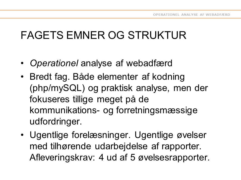 OPERATIONEL ANALYSE AF WEBADFÆRD FAGETS EMNER OG STRUKTUR Operationel analyse af webadfærd Bredt fag.