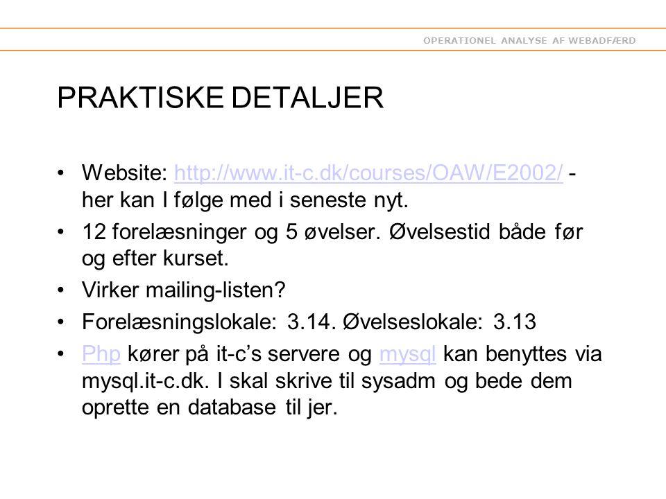OPERATIONEL ANALYSE AF WEBADFÆRD PRAKTISKE DETALJER Website: http://www.it-c.dk/courses/OAW/E2002/ - her kan I følge med i seneste nyt.http://www.it-c.dk/courses/OAW/E2002/ 12 forelæsninger og 5 øvelser.