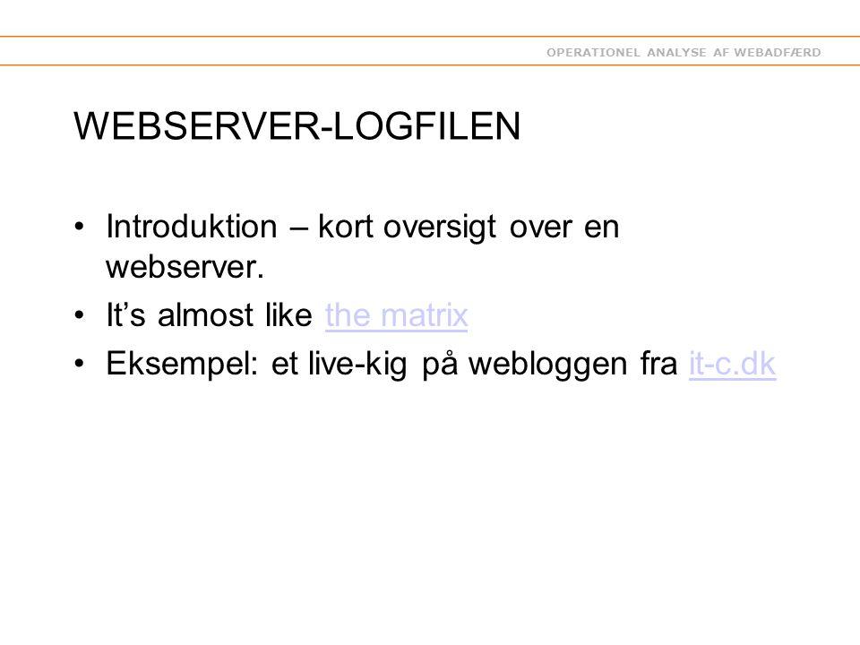 OPERATIONEL ANALYSE AF WEBADFÆRD WEBSERVER-LOGFILEN Introduktion – kort oversigt over en webserver.