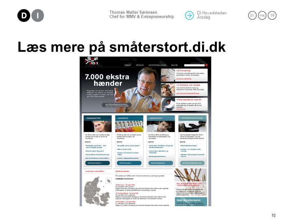 DI Hovedstaden Årsdag 21.maj 08 Thomas Møller Sørensen Chef for MMV & Entrepreneurship 10 Læs mere på småterstort.di.dk