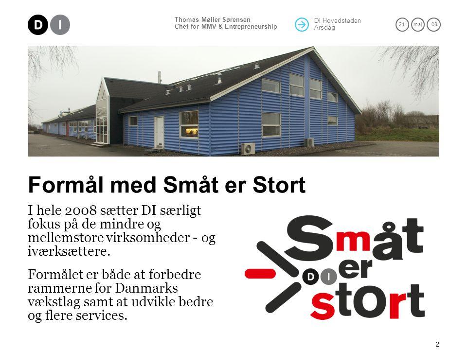 DI Hovedstaden Årsdag 21.maj 08 Thomas Møller Sørensen Chef for MMV & Entrepreneurship 2 Formål med Småt er Stort I hele 2008 sætter DI særligt fokus på de mindre og mellemstore virksomheder - og iværksættere.