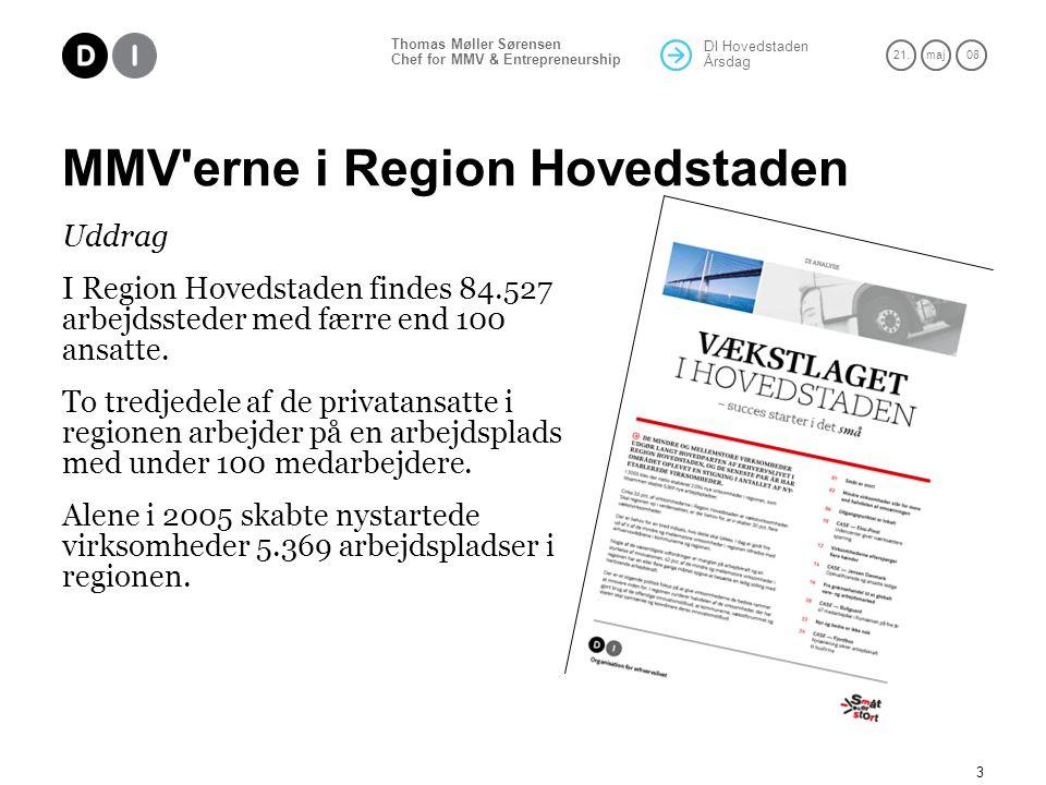 DI Hovedstaden Årsdag 21.maj 08 Thomas Møller Sørensen Chef for MMV & Entrepreneurship 3 MMV erne i Region Hovedstaden Uddrag I Region Hovedstaden findes 84.527 arbejdssteder med færre end 100 ansatte.