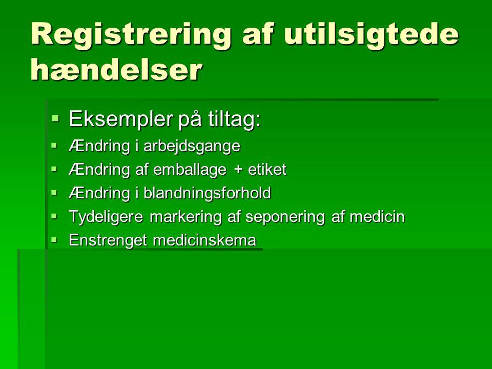 Registrering af utilsigtede hændelser  Eksempler på tiltag:  Ændring i arbejdsgange  Ændring af emballage + etiket  Ændring i blandningsforhold  Tydeligere markering af seponering af medicin  Enstrenget medicinskema
