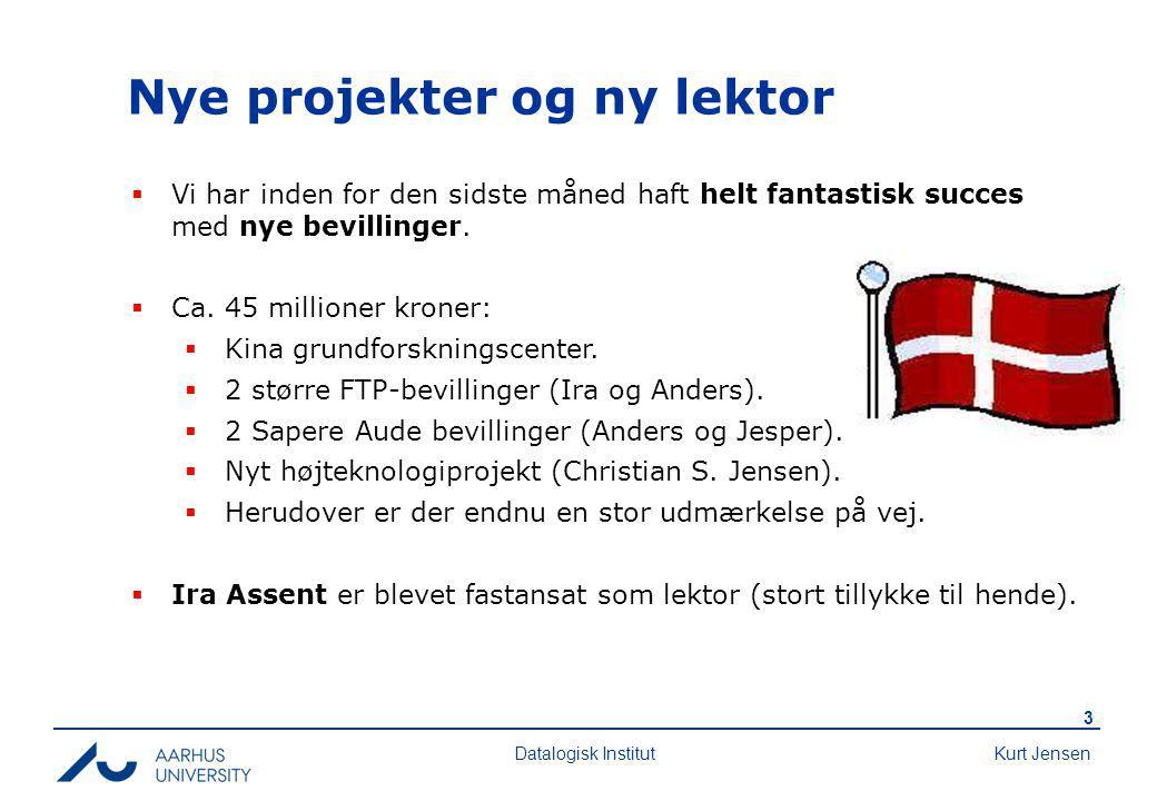Kurt Jensen 3 Datalogisk Institut Nye projekter og ny lektor  Vi har inden for den sidste måned haft helt fantastisk succes med nye bevillinger.