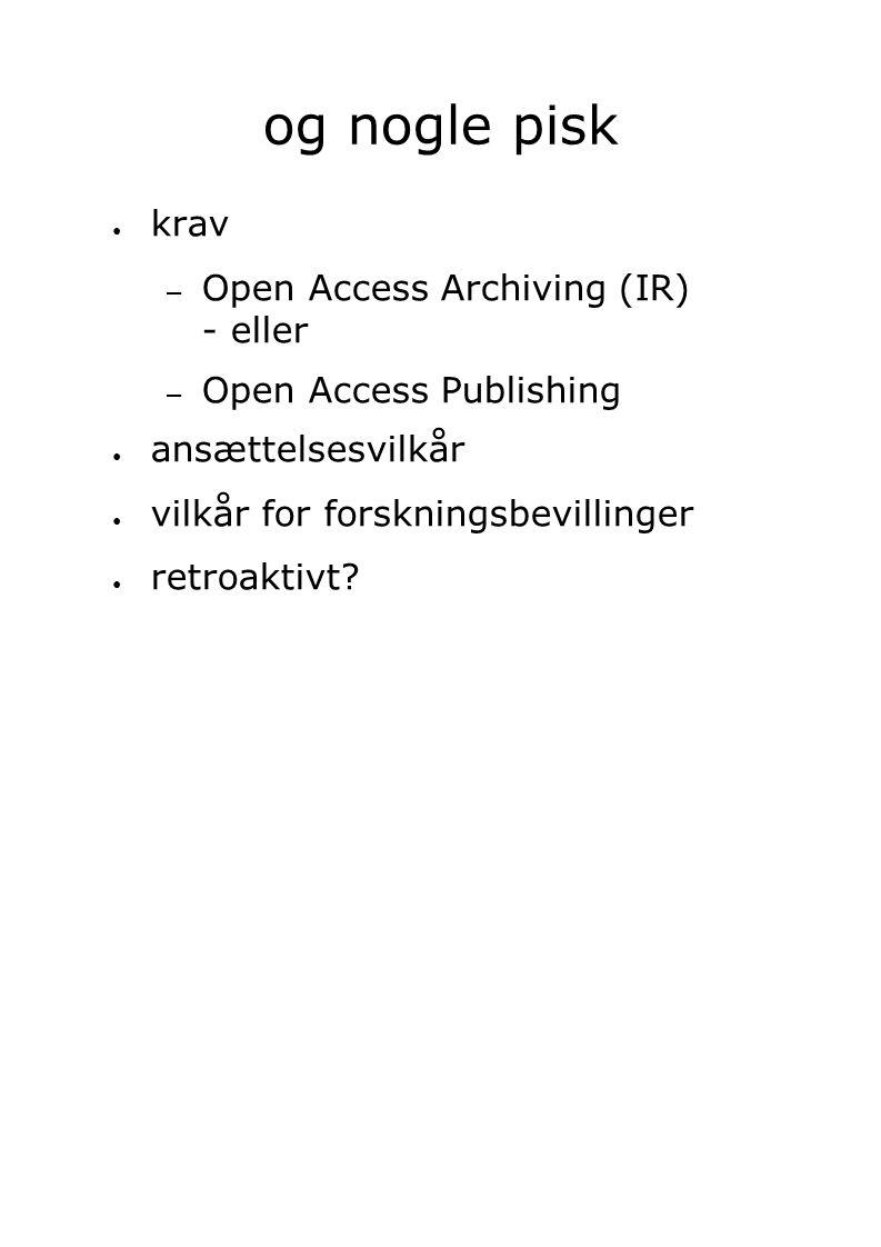 ● krav – Open Access Archiving (IR) - eller – Open Access Publishing ● ansættelsesvilkår ● vilkår for forskningsbevillinger ● retroaktivt.