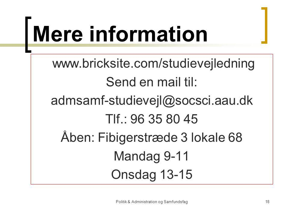 Politik & Administration og Samfundsfag18 Mere information www.bricksite.com/studievejledning Send en mail til: admsamf-studievejl@socsci.aau.dk Tlf.: 96 35 80 45 Åben: Fibigerstræde 3 lokale 68 Mandag 9-11 Onsdag 13-15