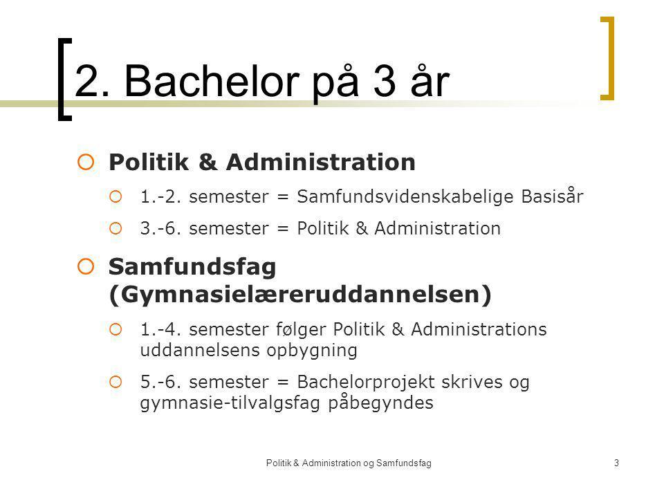 Politik & Administration og Samfundsfag3 2. Bachelor på 3 år  Politik & Administration  1.-2.