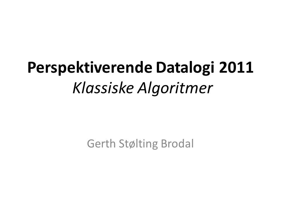 Perspektiverende Datalogi 2011 Klassiske Algoritmer Gerth Stølting Brodal