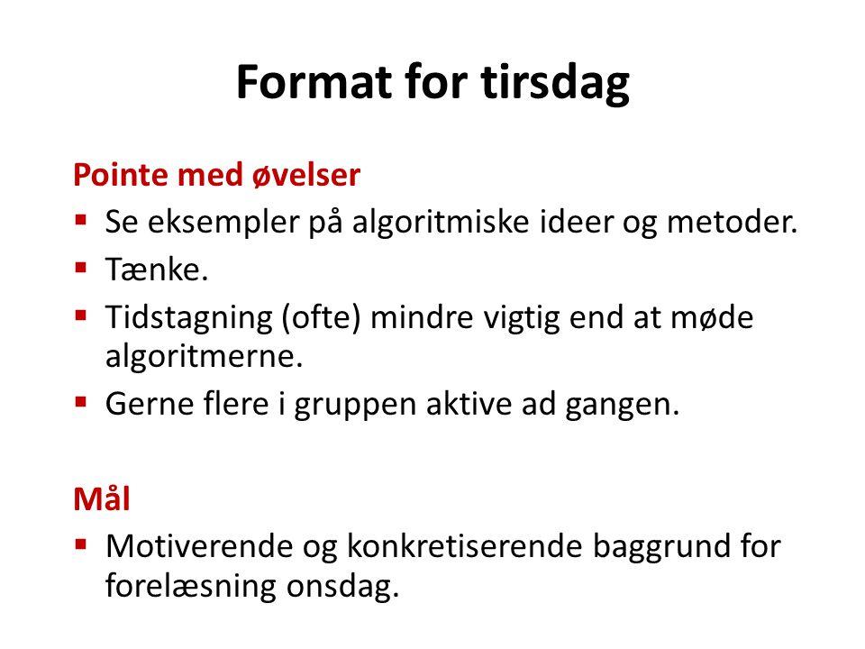 Format for tirsdag Pointe med øvelser  Se eksempler på algoritmiske ideer og metoder.