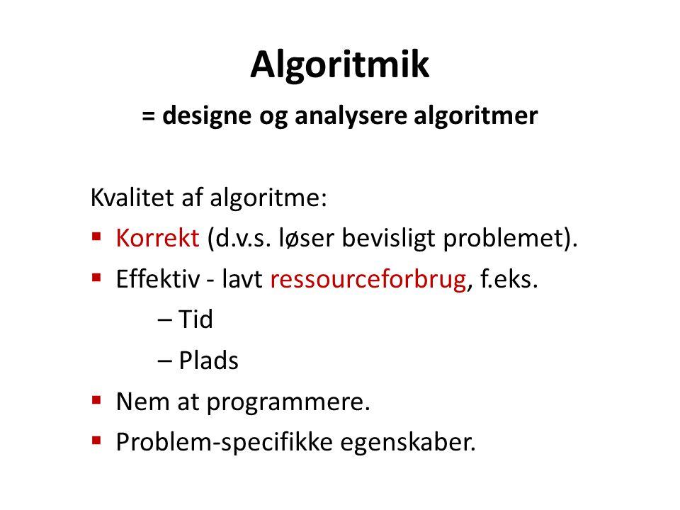 Algoritmik = designe og analysere algoritmer Kvalitet af algoritme:  Korrekt (d.v.s.