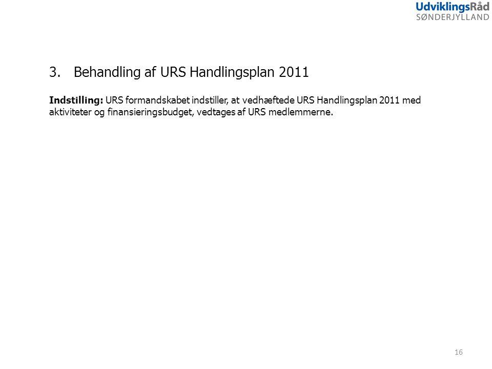 16 3.Behandling af URS Handlingsplan 2011 Indstilling: URS formandskabet indstiller, at vedhæftede URS Handlingsplan 2011 med aktiviteter og finansieringsbudget, vedtages af URS medlemmerne.