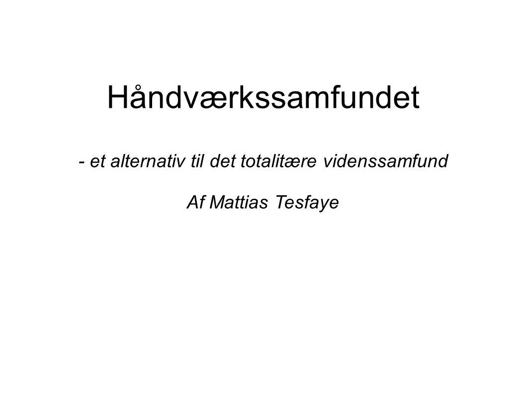 Håndværkssamfundet - et alternativ til det totalitære videnssamfund Af Mattias Tesfaye
