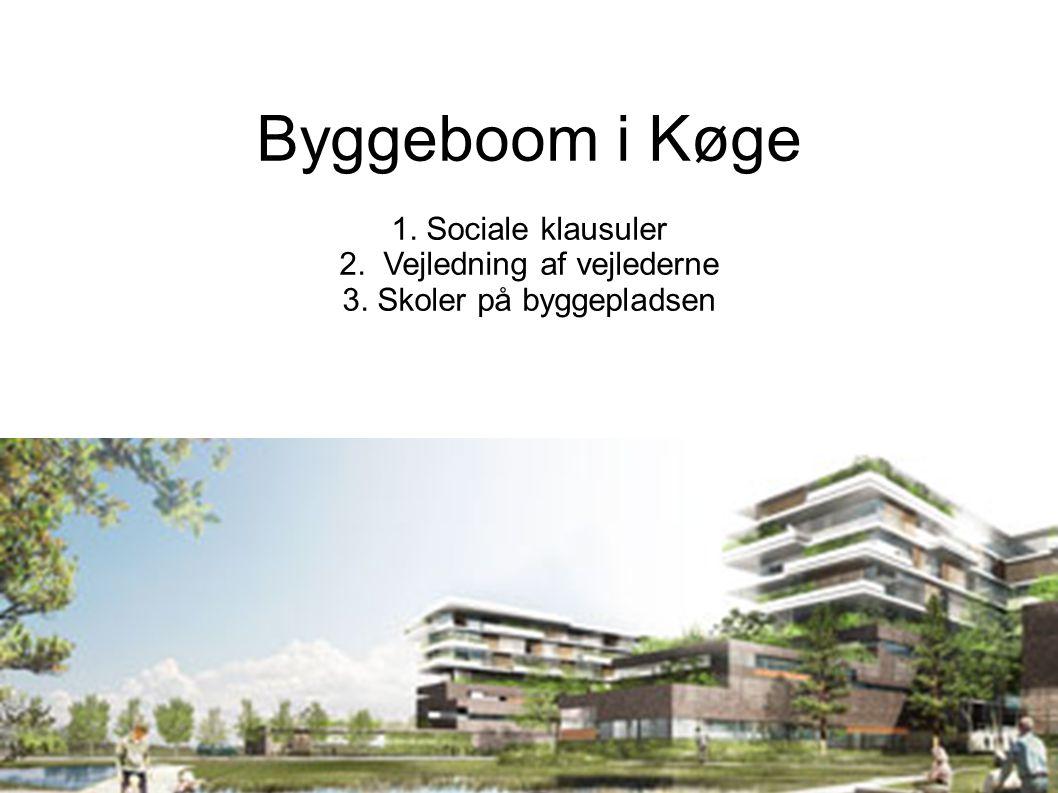 Byggeboom i Køge 1. Sociale klausuler 2. Vejledning af vejlederne 3. Skoler på byggepladsen