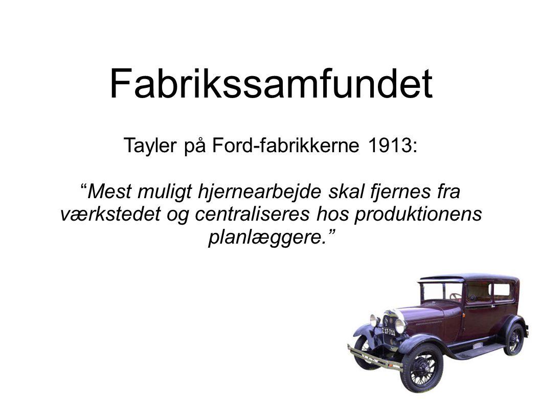 Fabrikssamfundet Tayler på Ford-fabrikkerne 1913: Mest muligt hjernearbejde skal fjernes fra værkstedet og centraliseres hos produktionens planlæggere.