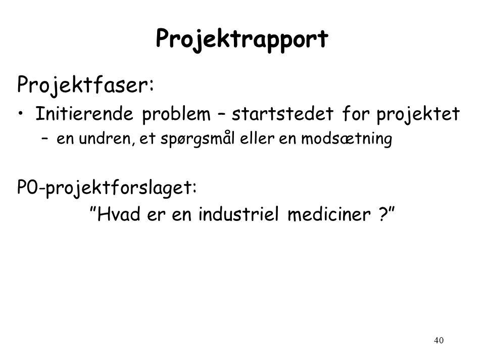 40 Projektrapport Projektfaser: Initierende problem – startstedet for projektet –en undren, et spørgsmål eller en modsætning P0-projektforslaget: Hvad er en industriel mediciner