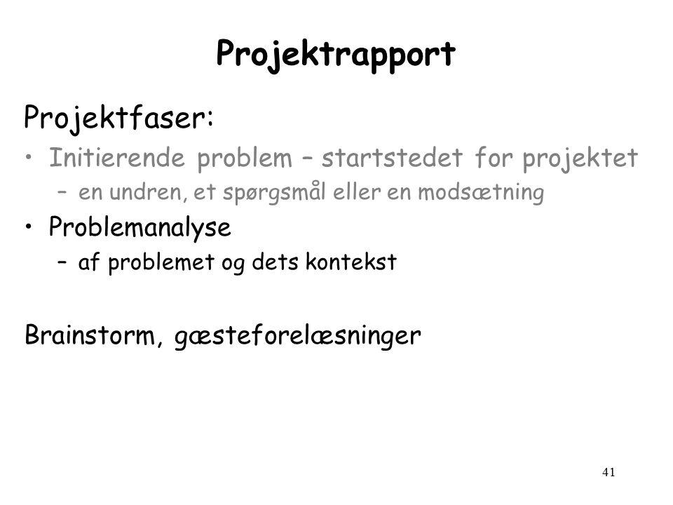 41 Projektrapport Projektfaser: Initierende problem – startstedet for projektet –en undren, et spørgsmål eller en modsætning Problemanalyse –af problemet og dets kontekst Brainstorm, gæsteforelæsninger