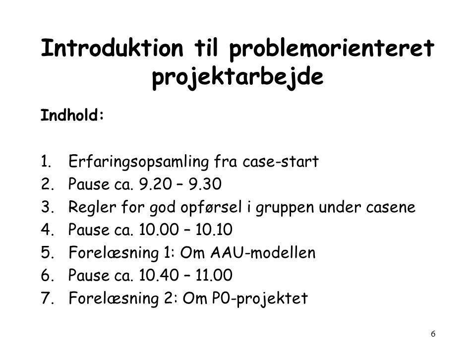 6 Introduktion til problemorienteret projektarbejde Indhold: 1.Erfaringsopsamling fra case-start 2.Pause ca.