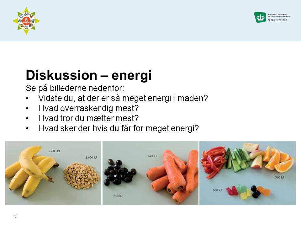 Diskussion – energi Se på billederne nedenfor: Vidste du, at der er så meget energi i maden.