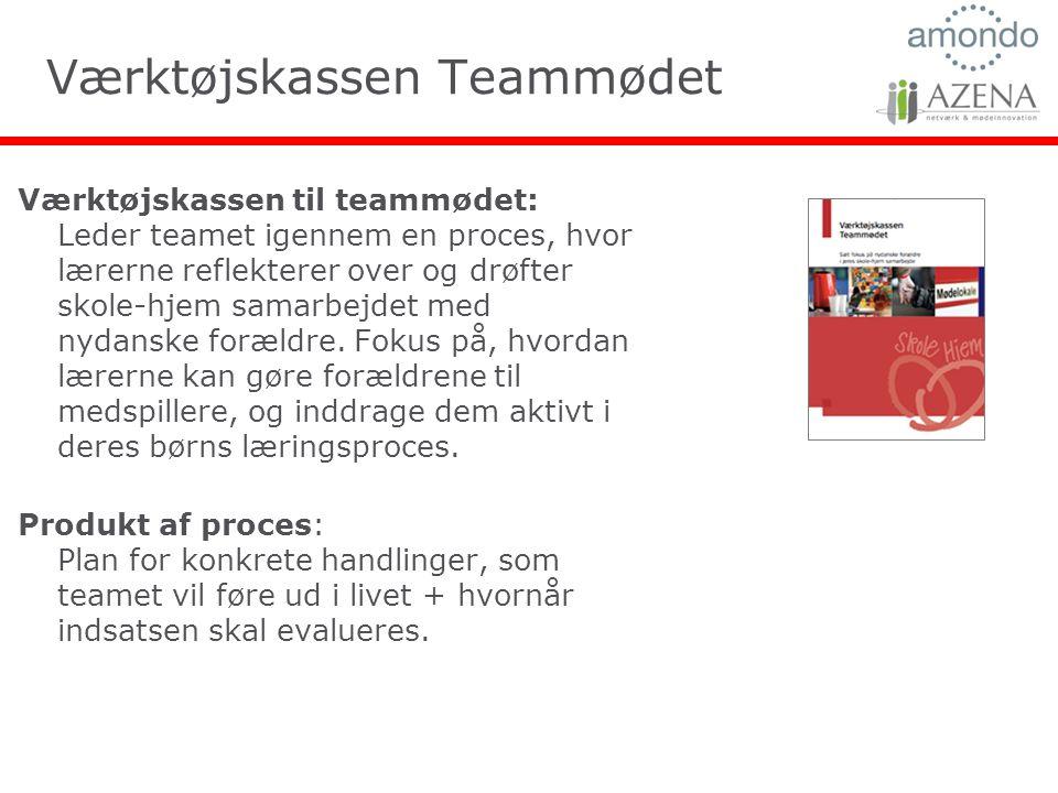 Værktøjskassen Teammødet Værktøjskassen til teammødet: Leder teamet igennem en proces, hvor lærerne reflekterer over og drøfter skole-hjem samarbejdet med nydanske forældre.