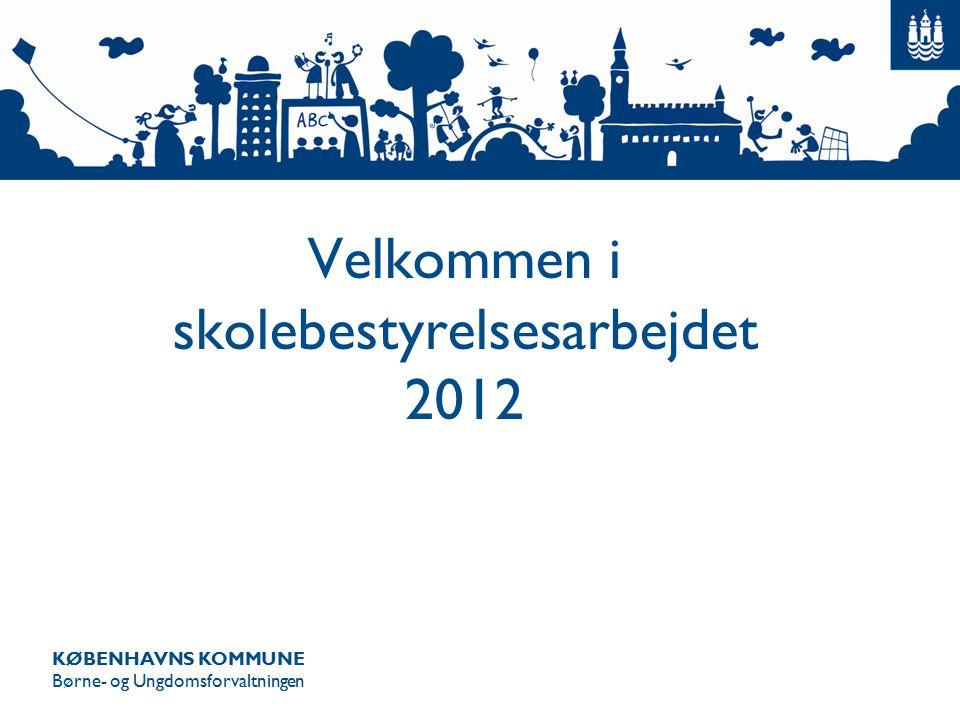 KØBENHAVNS KOMMUNE Børne- og Ungdomsforvaltningen Velkommen i skolebestyrelsesarbejdet 2012