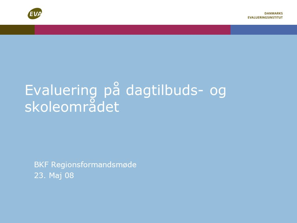 Evaluering på dagtilbuds- og skoleområdet BKF Regionsformandsmøde 23. Maj 08