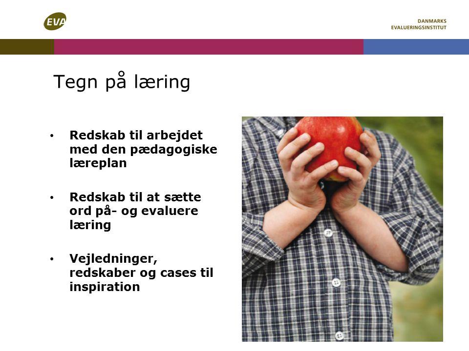 Tegn på læring Redskab til arbejdet med den pædagogiske læreplan Redskab til at sætte ord på- og evaluere læring Vejledninger, redskaber og cases til inspiration