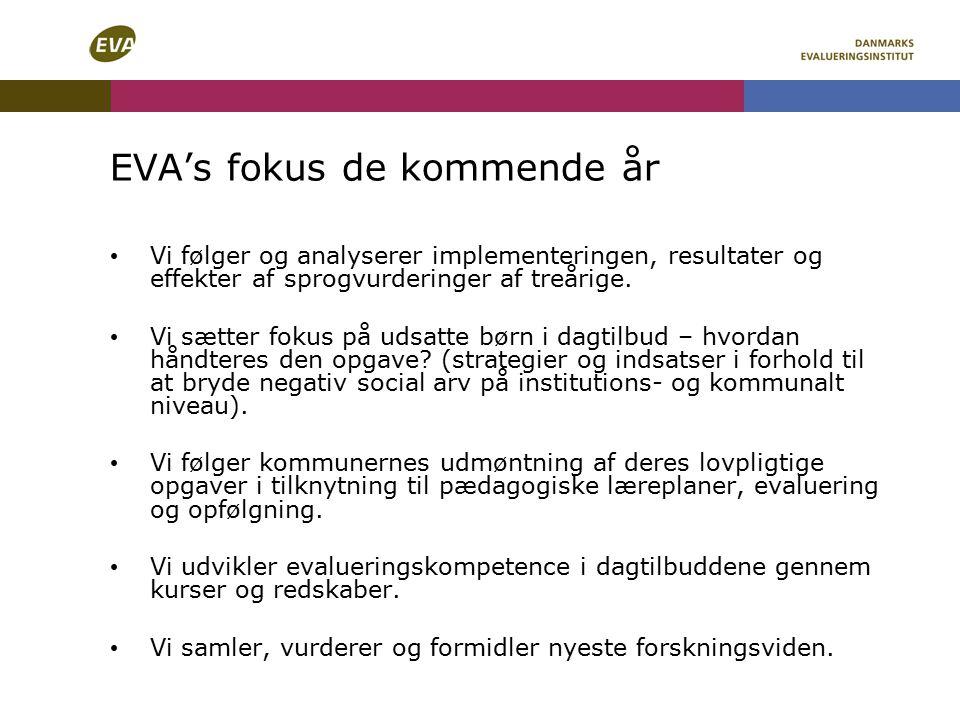 EVA's fokus de kommende år Vi følger og analyserer implementeringen, resultater og effekter af sprogvurderinger af treårige.
